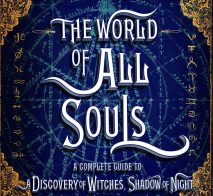 Now available for pre-order: THE WORLD OF ALL SOULS: A COMPLETE GUIDE TO A DISCOVERY OF WITCHES, SHADOW OF NIGHT, AND THE BOOK OF LIFE
